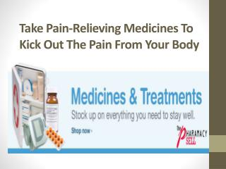 Take pain-relieving medicines to kick out the pain from your body