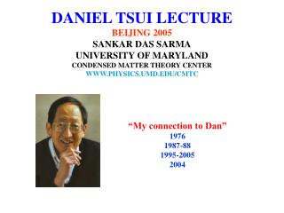 DANIEL TSUI LECTURE BEIJING 2005 SANKAR DAS SARMA UNIVERSITY OF MARYLAND CONDENSED MATTER THEORY CENTER WWW.PHYSICS.UMD.