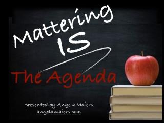 Mattering IS the Agenda - Presentation at TASSP and TEPSA 2015