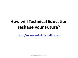 How will Technical Education reshape your Future