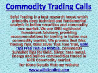 Commodity Trading Calls, Gold Tips Free Trial on Mobile Call @  91-9205917204