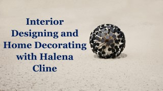 Interior Designing and Home Decorating with Halena Cline