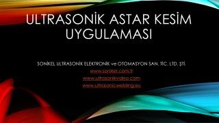 Ultrasonik Astar Kesim Uygulaması