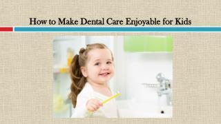 How to Make Dental Care Enjoyable for Kids
