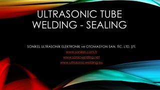 Ultrasonic Tube Sealing Welding Application