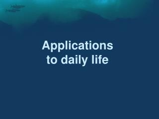 Applications to daily life