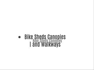 Bike Sheds Canopies | and Walkways