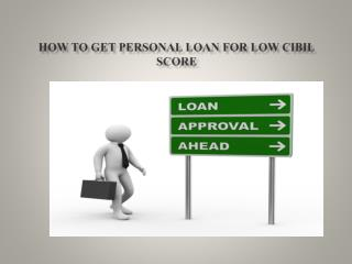 How to Get Personal Loan for Low CIBIL Score