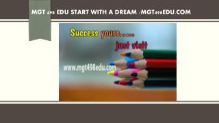 MGT 498 EDU Start With a Dream /mgt498edu.com