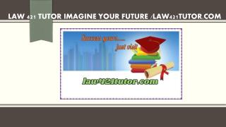 LAW 421 TUTOR Imagine Your Future /law421tutor.com