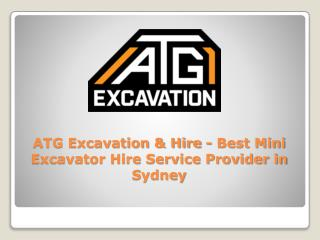 ATG Excavation & Hire - Best Mini Excavator Hire Service Provider in Sydney