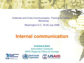 Outbreak and Crisis Communication. Training for Trainers Workshop Washington D.C. 18-20 July 2006  Internal communicatio