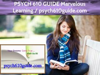 PSYCH 610 GUIDE Marvelous Learning / psych610guide.com