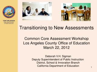 Transitioning to New Assessments  Common Core Assessment Workshop Los Angeles County Office of Education March 22, 2012