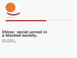 China:  social unrest in a blocked society. IAES   Brussels 9  December  2010.