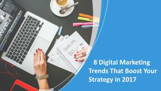 8 Digital Marketing Trends That Boost Your Strategy in 2017