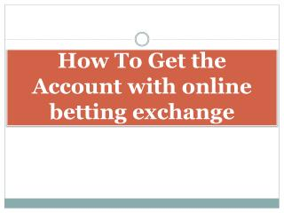 How To Get the Account with online betting exchange