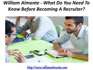 William Almonte - What Do You Need To Know Before Becoming A Recruiter?