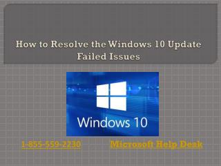 PPT - How to Resolve the Windows 10 Update Failed issues PowerPoint