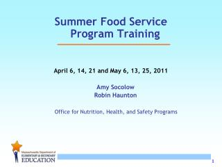 Summer Food Service Program Training April 6, 14, 21 and May 6, 13, 25, 2011 Amy Socolow      Robin Haunton Office for N