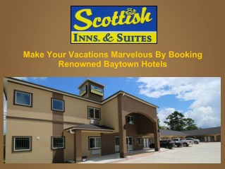 Make Your Vacations Marvelous By Booking Renowned Baytown Hotels
