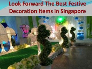 Look Forward The Best Festive Decoration Items in Singapore
