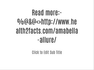 Read more:-%@&@<>http://www.health2facts.com/amabella-allure/
