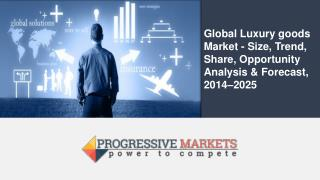 Global Luxury goods Market - Size, Trend, Share, Opportunity Analysis & Forecast, 2014–2025