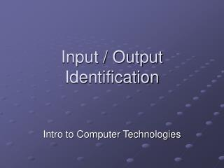 Input / Output Identification