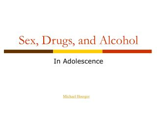 Sex, Drugs, and Alcohol
