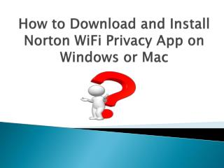How to Download and install Norton WiFi Privacy App on Windows or Mac?