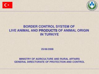 BORDER CONTROL SYSTEM OF  LIVE ANIMAL AND PRODUCTS OF ANIMAL ORIGIN  IN TURKIYE
