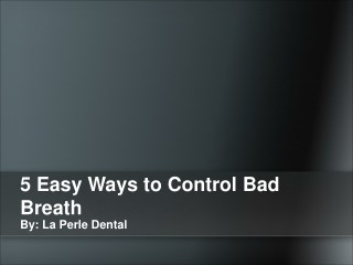 5 Easy Ways to Control Bad Breath