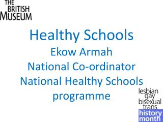 Healthy Schools Ekow Armah National Co-ordinator National Healthy Schools programme