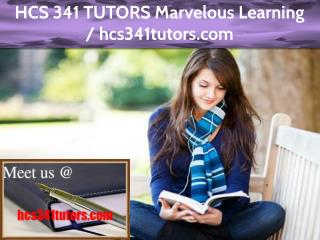 HCS 341 TUTORS Marvelous Learning / hcs341tutors.com