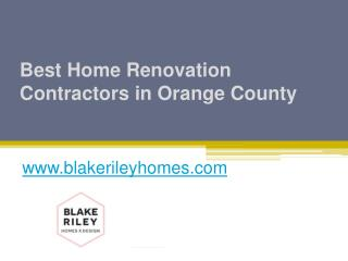 Best Home Renovation Contractors in Orange County - www.blakerileyhomes.com