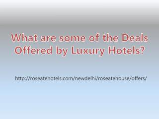 What are some of the Deals Offered by Luxury Hotels?