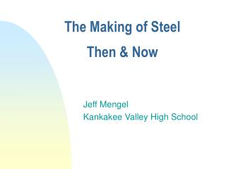 The Making of Steel Then & Now