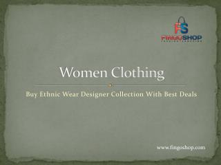 Buy Women Clothing and Ethnic Wear Designer Collection With Best Deals