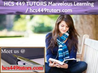 HCS 449 TUTORS Marvelous Learning / hcs449tutors.com