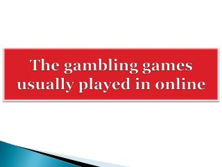 The gambling games usually played in online