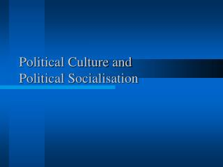 Political Culture and Political Socialisation