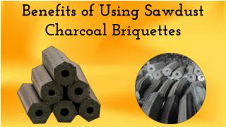Benefits of Using Sawdust Charcoal Briquettes