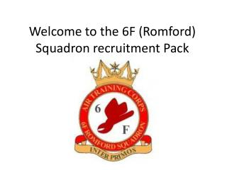 Welcome to the 6F (Romford) Squadron recruitment Pack