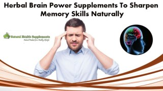 Herbal Brain Power Supplements To Sharpen Memory Skills Naturally