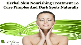 Herbal Skin Nourishing Treatment To Cure Pimples And Dark Spots Naturally