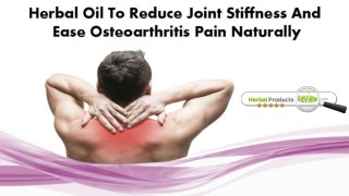 Herbal Oil To Reduce Joint Stiffness And Ease Osteoarthritis Pain Naturally