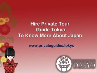 Hire Private Tour Guide Tokyo To Know More About Japan