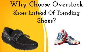 Why Choose Overstock Shoes Instead Of Trending Shoes?