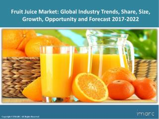 Global Fruit Juice Market Research| Size, Share And Growth Forecast Report  2017 - 2022